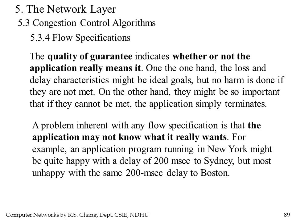 Computer Networks by R.S. Chang, Dept. CSIE, NDHU89 5. The Network Layer 5.3 Congestion Control Algorithms 5.3.4 Flow Specifications The quality of gu