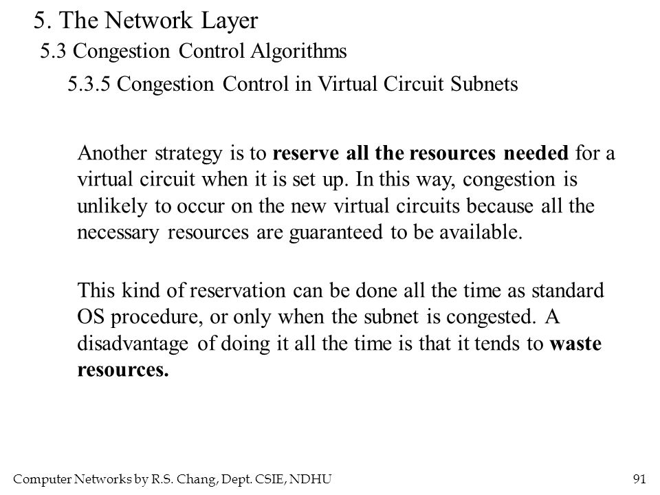 Computer Networks by R.S. Chang, Dept. CSIE, NDHU91 5. The Network Layer 5.3 Congestion Control Algorithms 5.3.5 Congestion Control in Virtual Circuit