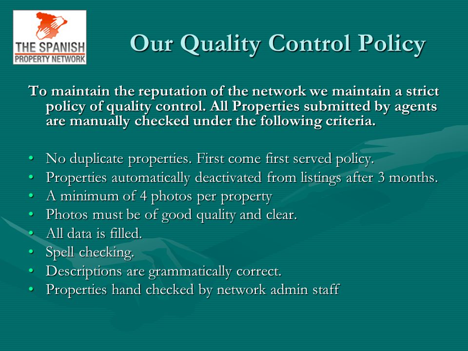 Our Quality Control Policy To maintain the reputation of the network we maintain a strict policy of quality control.