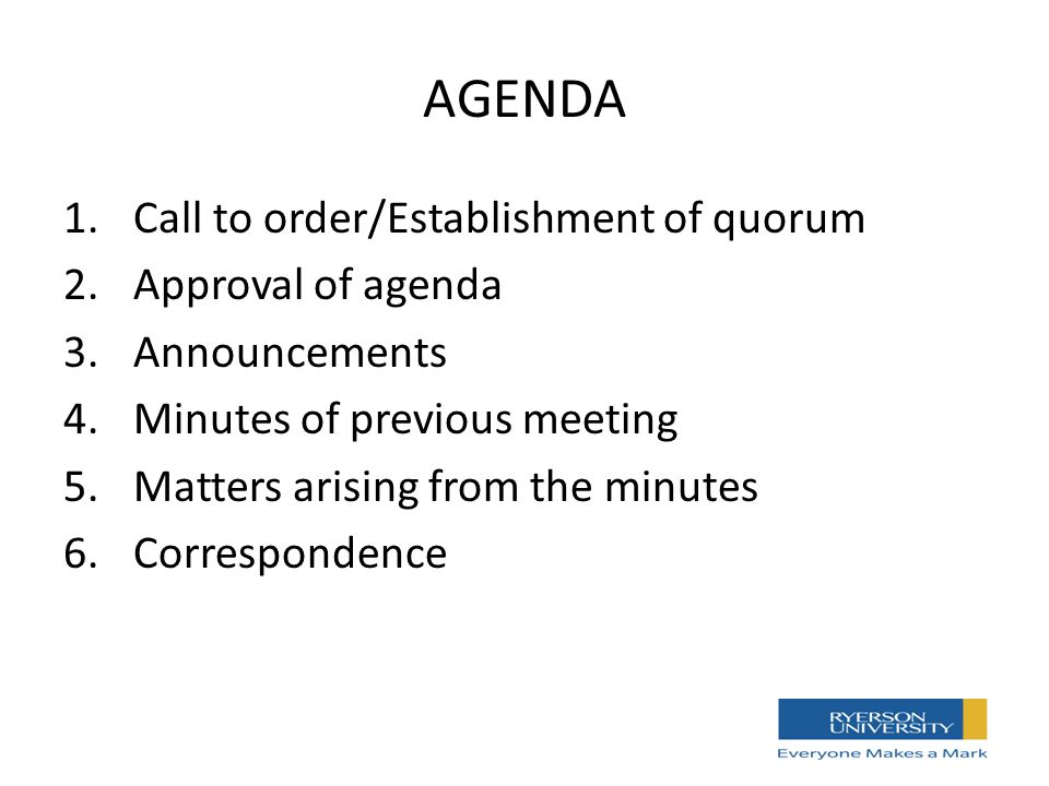 AGENDA 1.Call to order/Establishment of quorum 2.Approval of agenda 3.Announcements 4.Minutes of previous meeting 5.Matters arising from the minutes 6.Correspondence