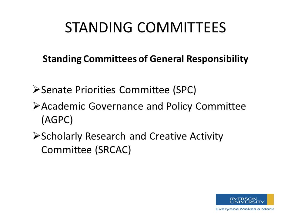 STANDING COMMITTEES Standing Committees of General Responsibility  Senate Priorities Committee (SPC)  Academic Governance and Policy Committee (AGPC)  Scholarly Research and Creative Activity Committee (SRCAC)