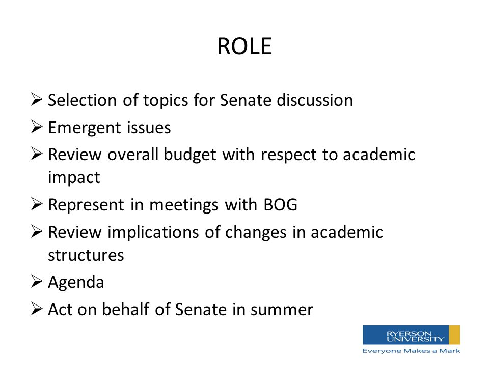 ROLE  Selection of topics for Senate discussion  Emergent issues  Review overall budget with respect to academic impact  Represent in meetings with BOG  Review implications of changes in academic structures  Agenda  Act on behalf of Senate in summer