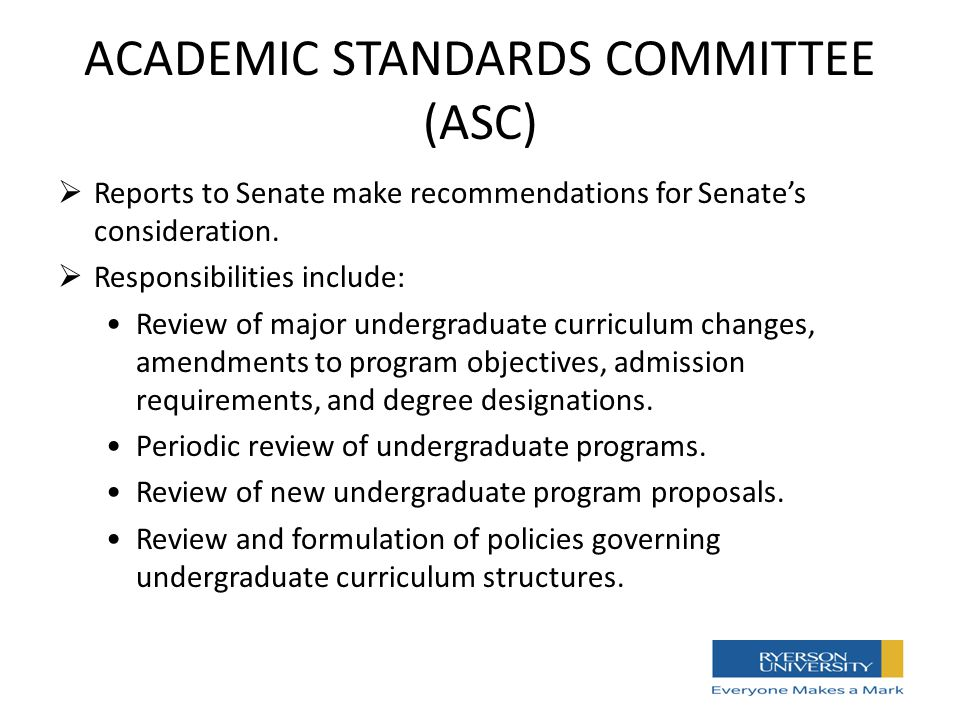 ACADEMIC STANDARDS COMMITTEE (ASC)  Reports to Senate make recommendations for Senate's consideration.