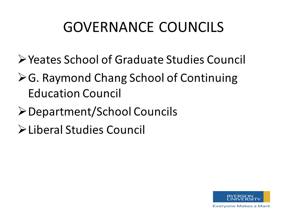 GOVERNANCE COUNCILS  Yeates School of Graduate Studies Council  G.