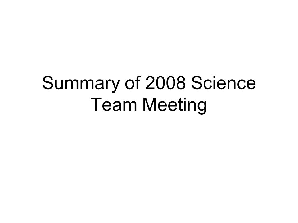 Summary of 2008 Science Team Meeting