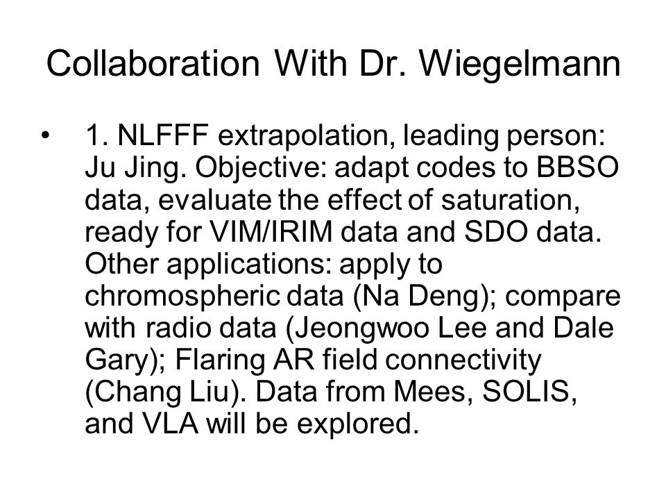 Collaboration With Dr.Wiegelmann 2. STEREO 3-D imaging Yan Xu and Vasyl Yurchyshyn with Dr.