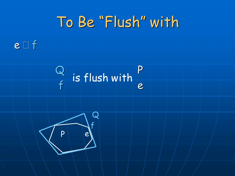 To Be Flush with Pe P Q e f e  f is flush with Q f