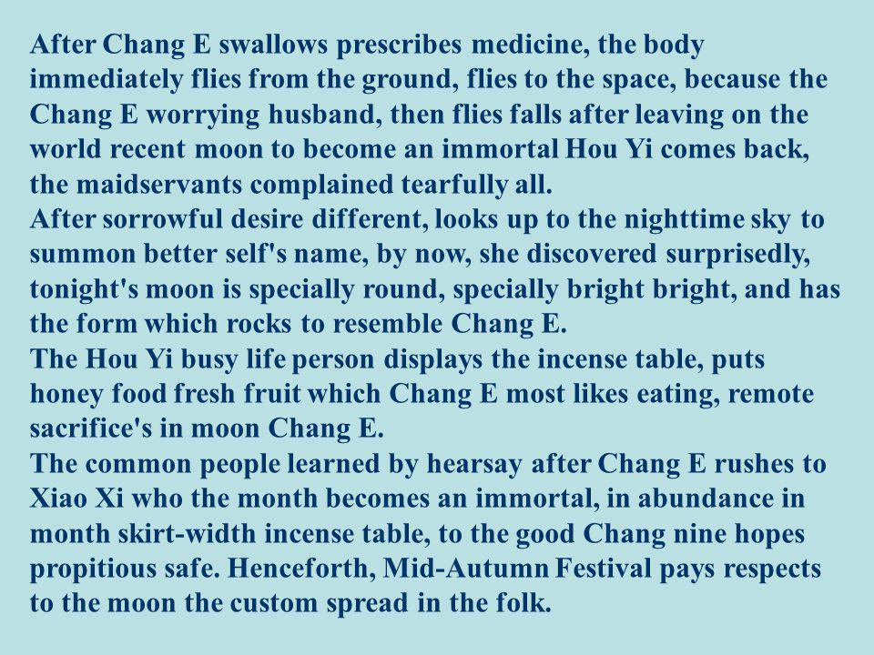 After Chang E swallows prescribes medicine, the body immediately flies from the ground, flies to the space, because the Chang E worrying husband, then flies falls after leaving on the world recent moon to become an immortal Hou Yi comes back, the maidservants complained tearfully all.