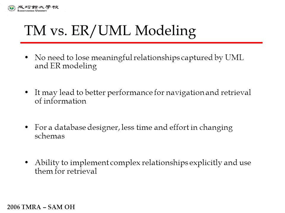 2006 TMRA – SAM OH TM vs. ER/UML Modeling No need to lose meaningful relationships captured by UML and ER modeling It may lead to better performance f