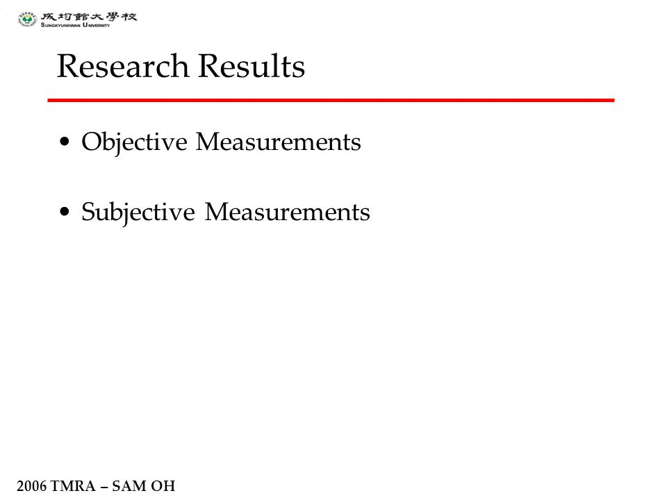 2006 TMRA – SAM OH Research Results Objective Measurements Subjective Measurements
