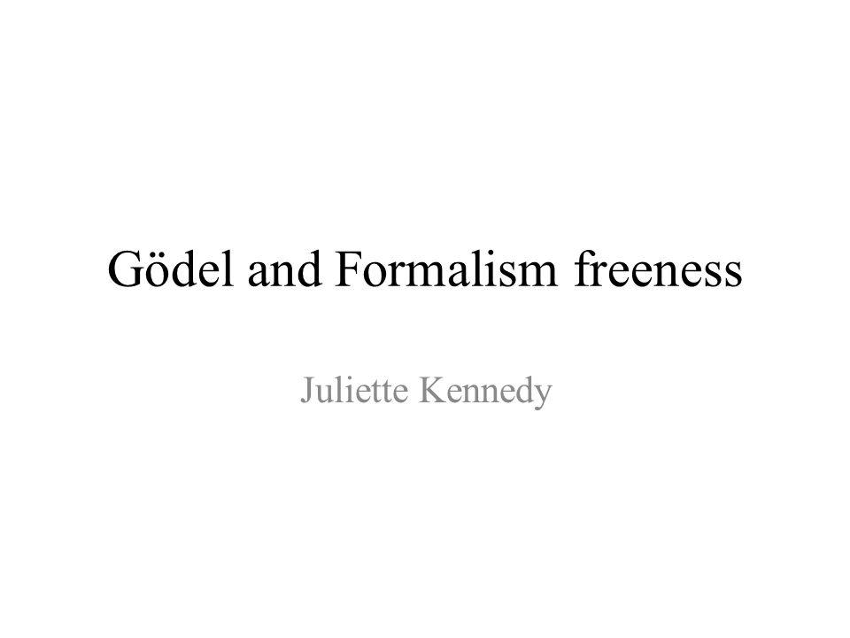 Gödel and Formalism freeness Juliette Kennedy