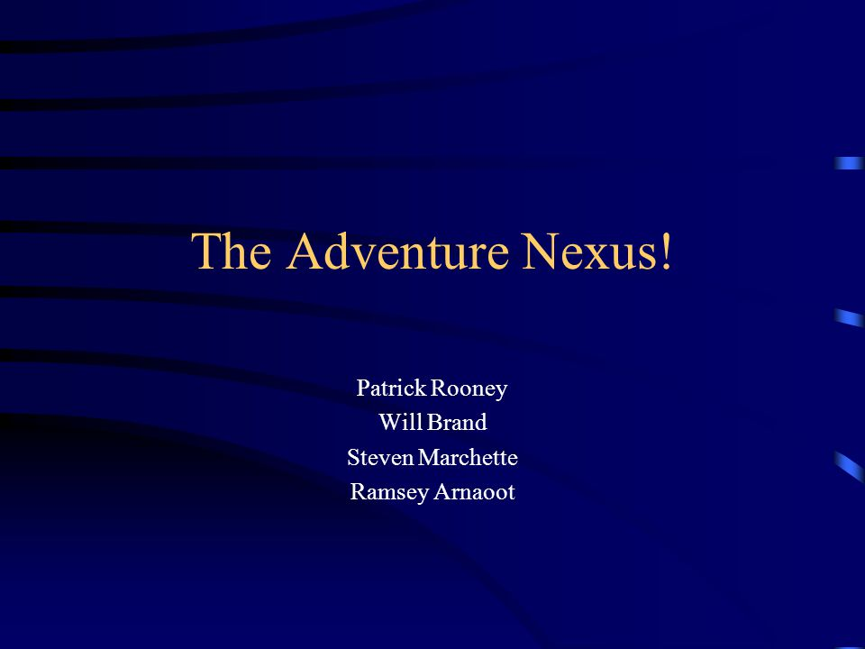 The Adventure Nexus! Patrick Rooney Will Brand Steven Marchette Ramsey Arnaoot