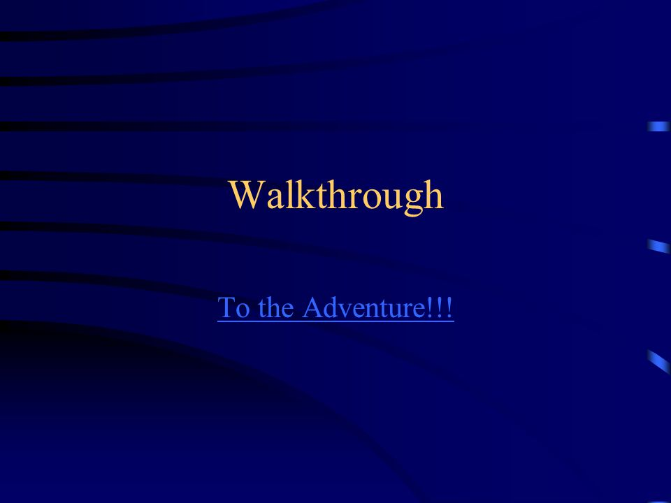 Walkthrough To the Adventure!!!