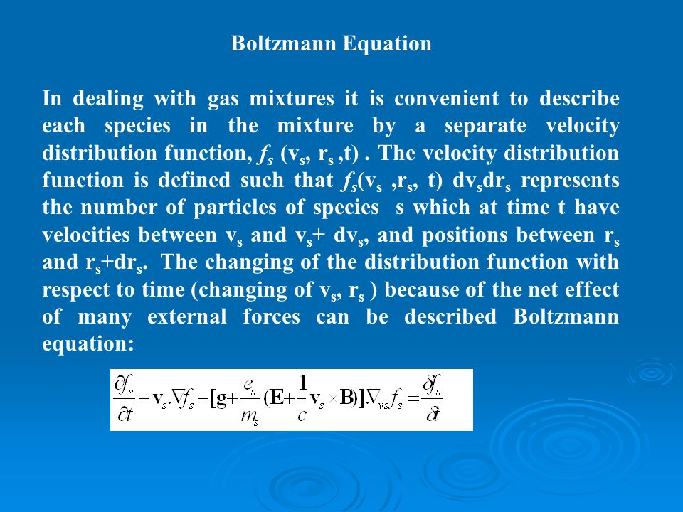 Boltzmann Equation In dealing with gas mixtures it is convenient to describe each species in the mixture by a separate velocity distribution function,