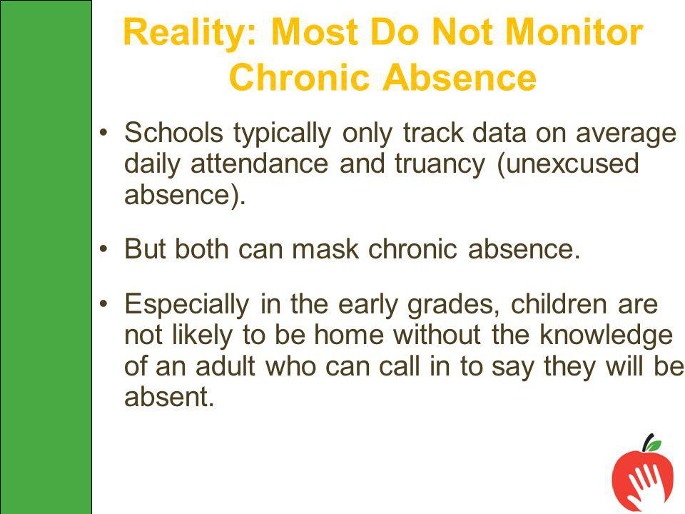 Schools typically only track data on average daily attendance and truancy (unexcused absence).