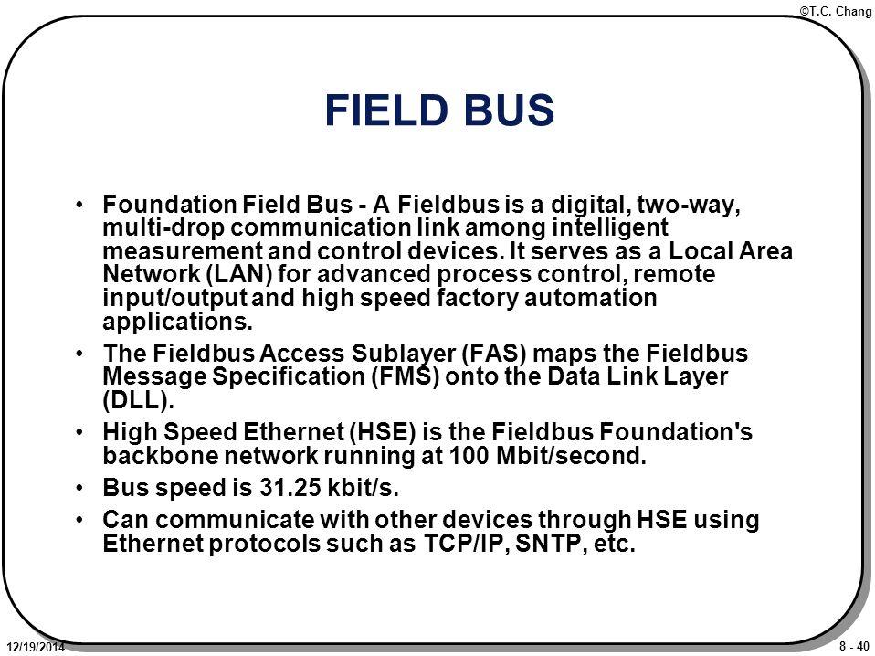 8 - 40 ©T.C. Chang 12/19/2014 FIELD BUS Foundation Field Bus - A Fieldbus is a digital, two-way, multi-drop communication link among intelligent measu