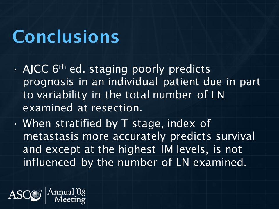 Conclusions AJCC 6 th ed. staging poorly predicts prognosis in an individual patient due in part to variability in the total number of LN examined at