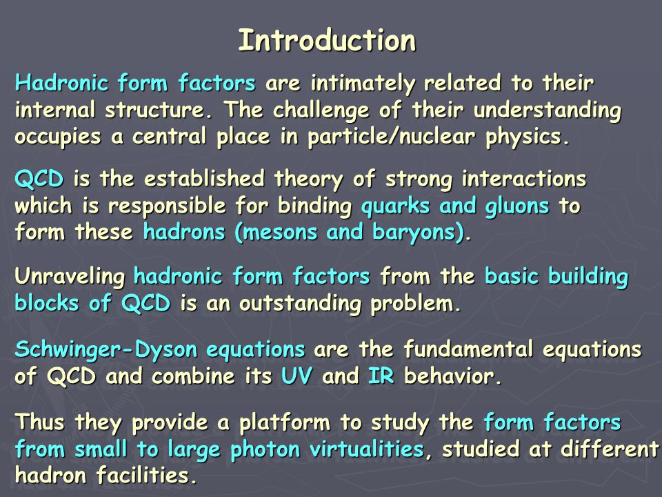 Introduction Hadronic form factors are intimately related to their Hadronic form factors are intimately related to their internal structure. The chall