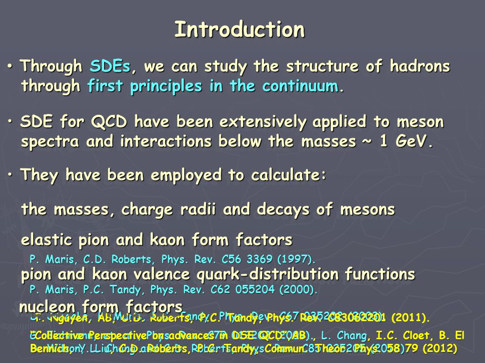 SDE for QCD have been extensively applied to meson SDE for QCD have been extensively applied to meson SDE for QCD have been extensively applied to meson SDE for QCD have been extensively applied to meson spectra and interactions below the masses ~ 1 GeV.