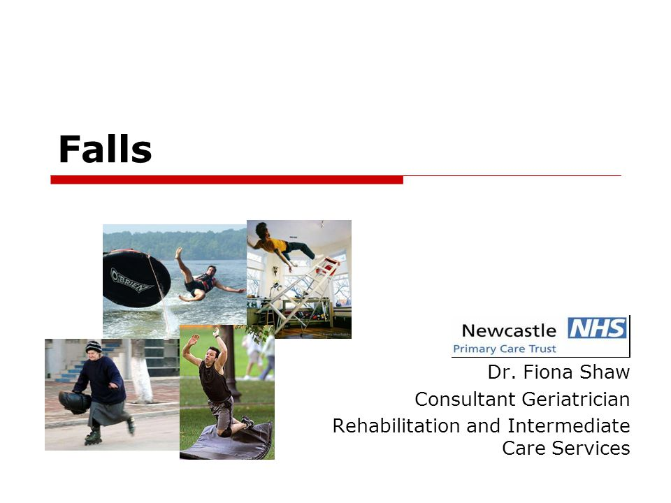 Falls Dr. Fiona Shaw Consultant Geriatrician Rehabilitation and Intermediate Care Services