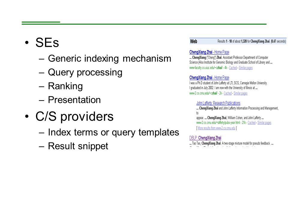 SEs –Generic indexing mechanism –Query processing –Ranking –Presentation C/S providers –Index terms or query templates –Result snippet