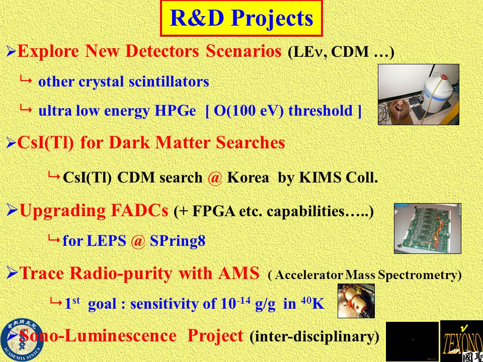 R&D Projects  Explore New Detectors Scenarios (LE, CDM …)  other crystal scintillators  ultra low energy HPGe [ O(100 eV) threshold ]  CsI(Tl) for