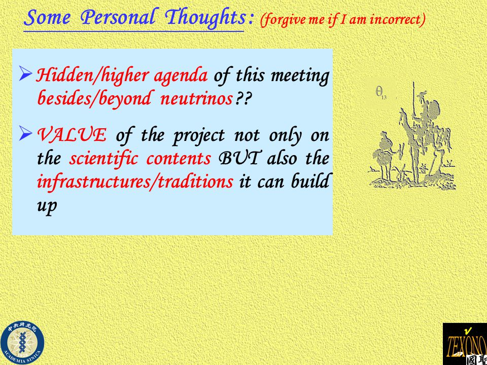  Hidden/higher agenda of this meeting besides/beyond neutrinos ??  VALUE of the project not only on the scientific contents BUT also the infrastruct