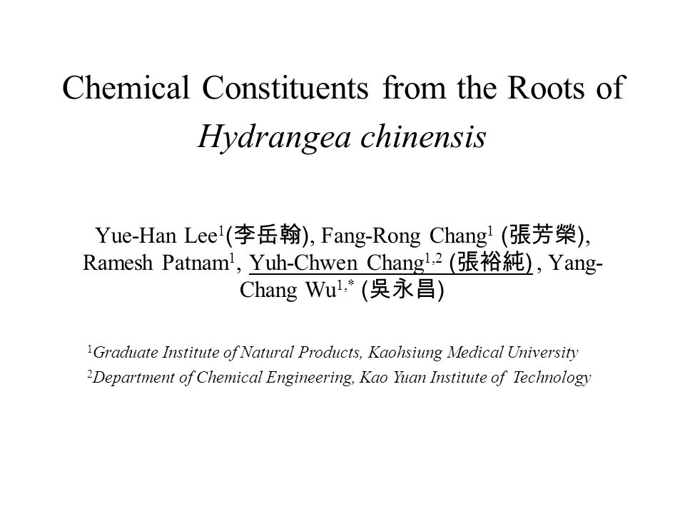 Chemical Constituents from the Roots of Hydrangea chinensis Yue-Han Lee 1 ( 李岳翰 ), Fang-Rong Chang 1 ( 張芳榮 ), Ramesh Patnam 1, Yuh-Chwen Chang 1,2 ( 張