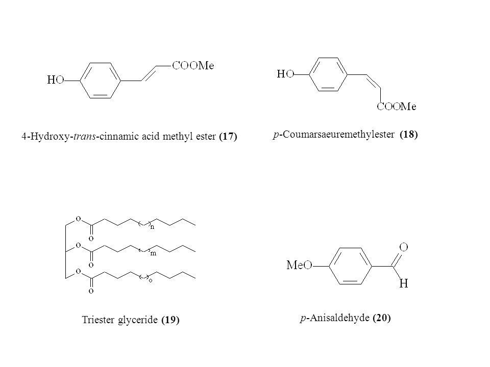 4-Hydroxy-trans-cinnamic acid methyl ester (17) p-Coumarsaeuremethylester (18) Triester glyceride (19) p-Anisaldehyde (20)