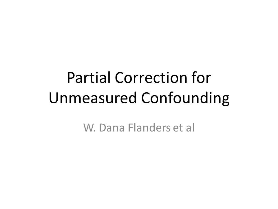Partial Correction for Unmeasured Confounding W. Dana Flanders et al