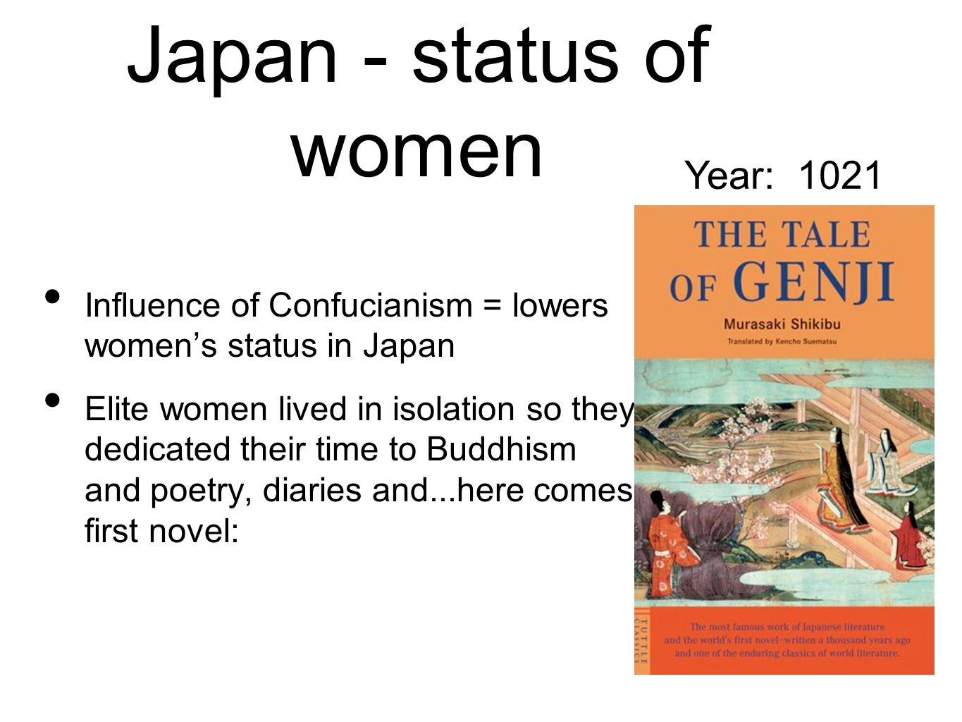Japan - status of women Influence of Confucianism = lowers women's status in Japan Elite women lived in isolation so they dedicated their time to Budd