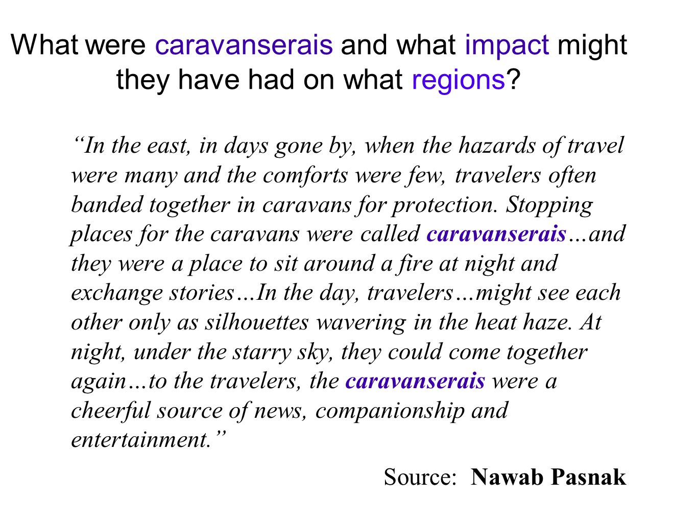 In the east, in days gone by, when the hazards of travel were many and the comforts were few, travelers often banded together in caravans for protection.