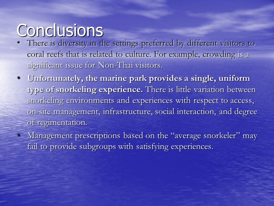 Conclusions There is diversity in the settings preferred by different visitors to coral reefs that is related to culture. For example, crowding is a s