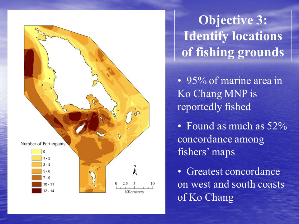 Objective 3: Identify locations of fishing grounds 95% of marine area in Ko Chang MNP is reportedly fished Found as much as 52% concordance among fishers' maps Greatest concordance on west and south coasts of Ko Chang