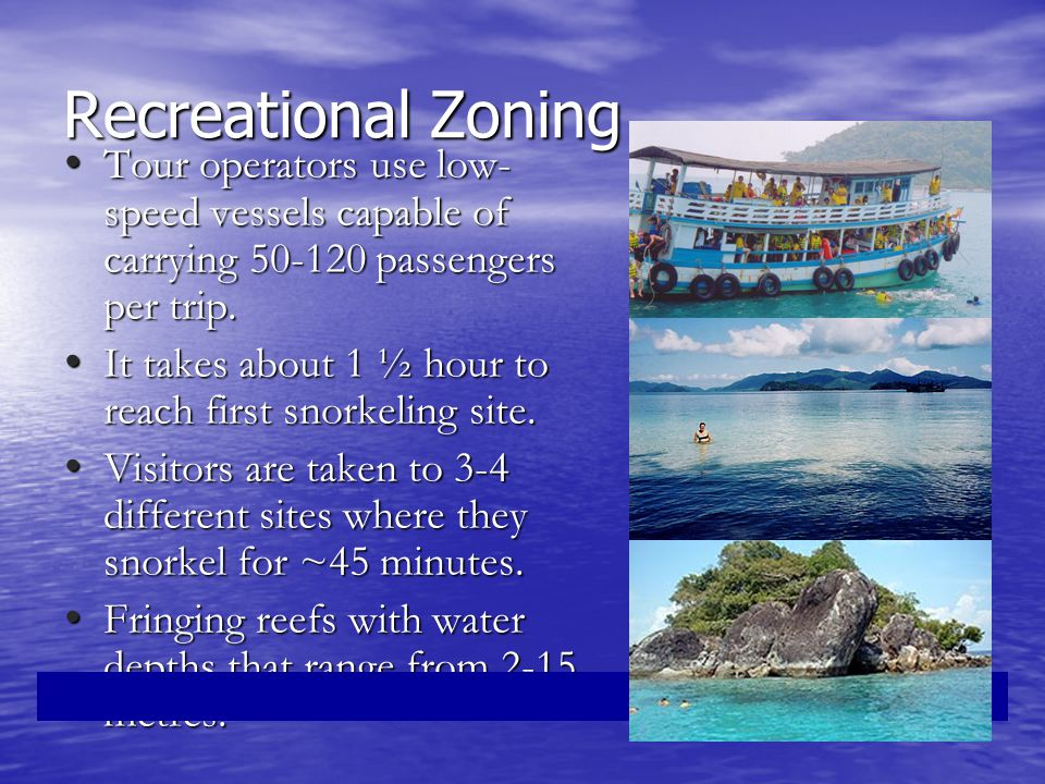Recreational Zoning Tour operators use low- speed vessels capable of carrying 50-120 passengers per trip.