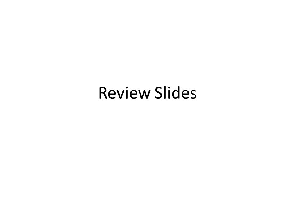 Review Slides