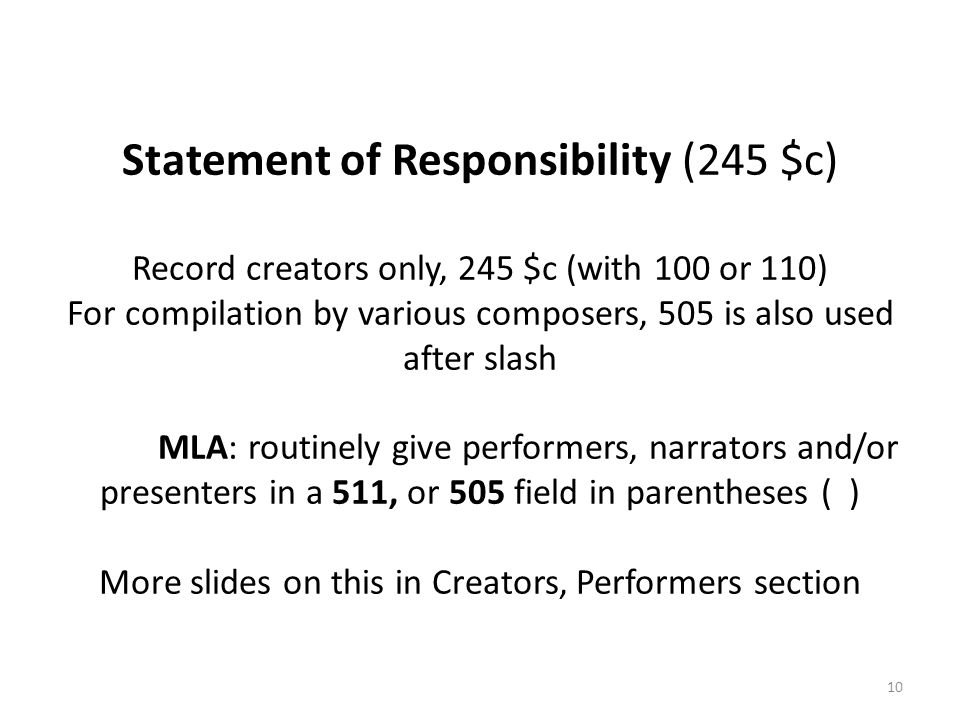 Statement of Responsibility (245 $c) Record creators only, 245 $c (with 100 or 110) For compilation by various composers, 505 is also used after slash