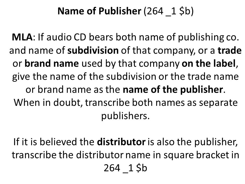 Name of Publisher (264 _1 $b) MLA: If audio CD bears both name of publishing co. and name of subdivision of that company, or a trade or brand name use