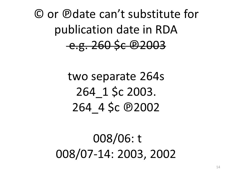 © or ℗date can't substitute for publication date in RDA e.g.