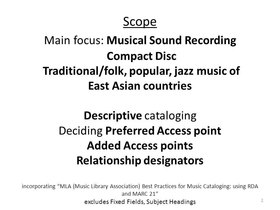 Scope Main focus: Musical Sound Recording Compact Disc Traditional/folk, popular, jazz music of East Asian countries Descriptive cataloging Deciding P