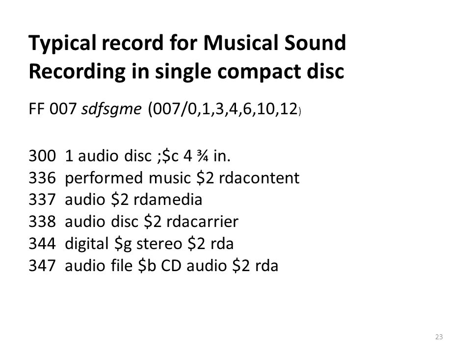 Typical record for Musical Sound Recording in single compact disc FF 007 sdfsgme (007/0,1,3,4,6,10,12 ) 300 1 audio disc ;$c 4 ¾ in. 336 performed mus