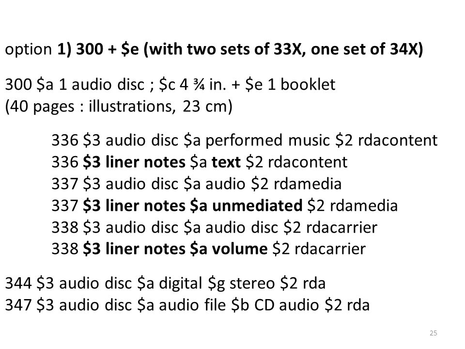 option 1) 300 + $e (with two sets of 33X, one set of 34X) 300 $a 1 audio disc ; $c 4 ¾ in. + $e 1 booklet (40 pages : illustrations, 23 cm) 336 $3 aud