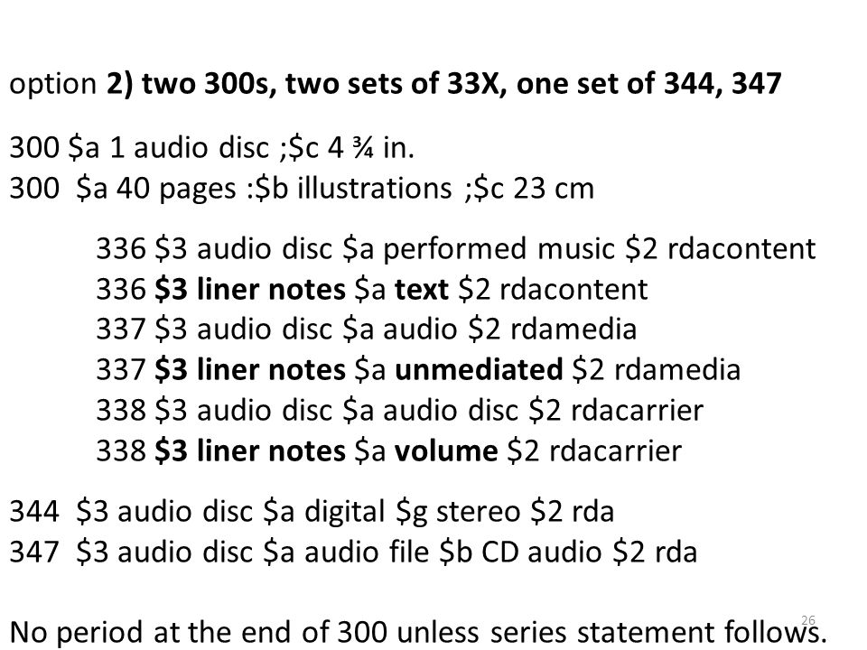 option 2) two 300s, two sets of 33X, one set of 344, 347 300 $a 1 audio disc ;$c 4 ¾ in.