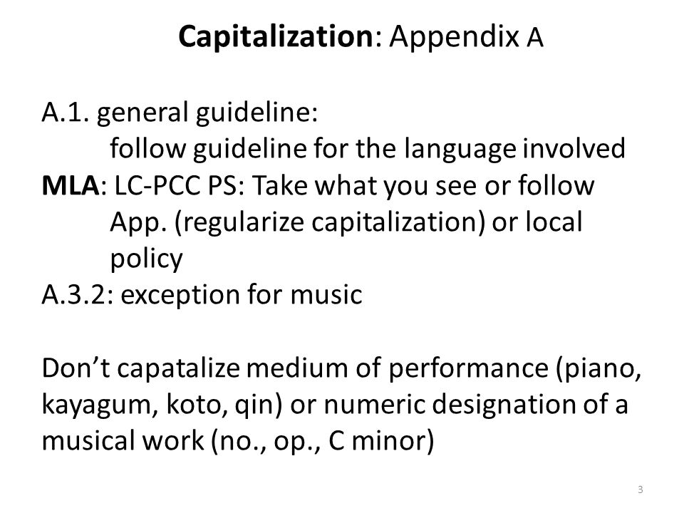 Capitalization: Appendix A A.1. general guideline: follow guideline for the language involved MLA: LC-PCC PS: Take what you see or follow App. (regula