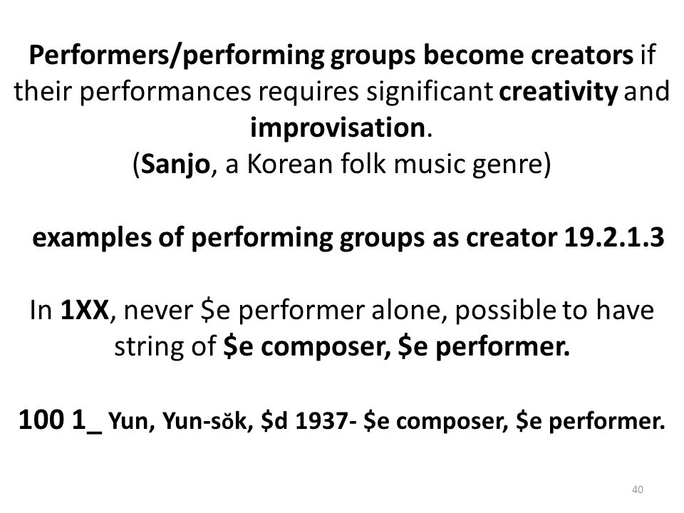Performers/performing groups become creators if their performances requires significant creativity and improvisation.
