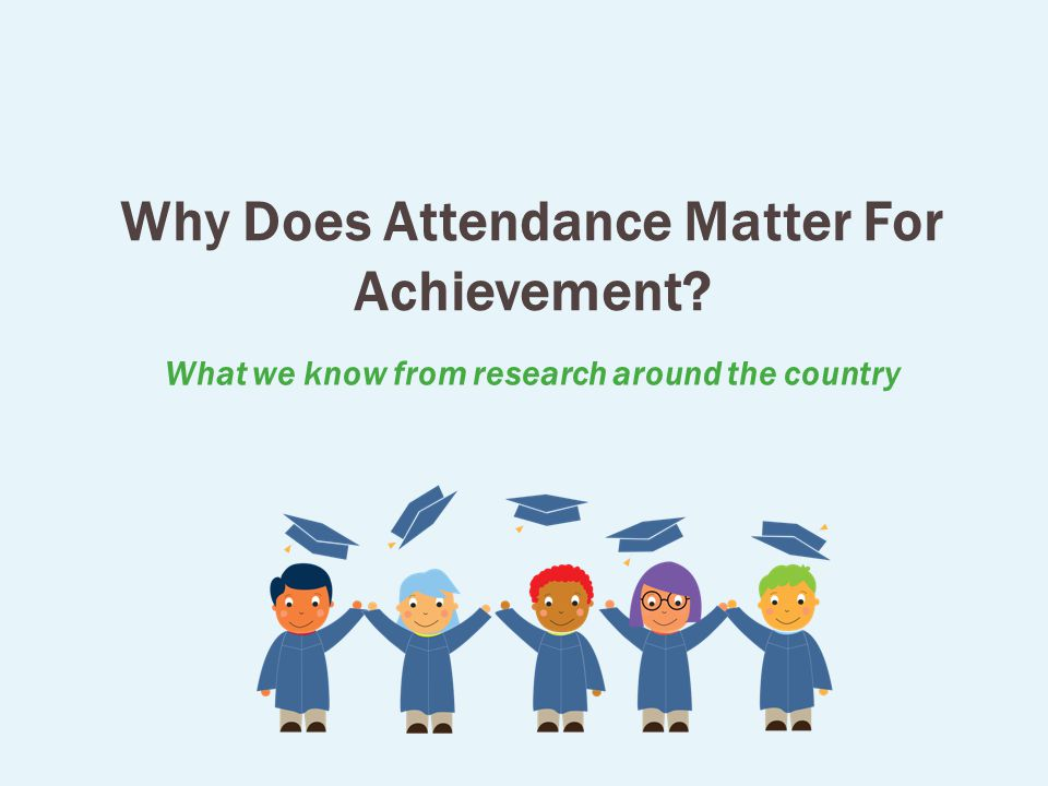 Why Does Attendance Matter For Achievement What we know from research around the country