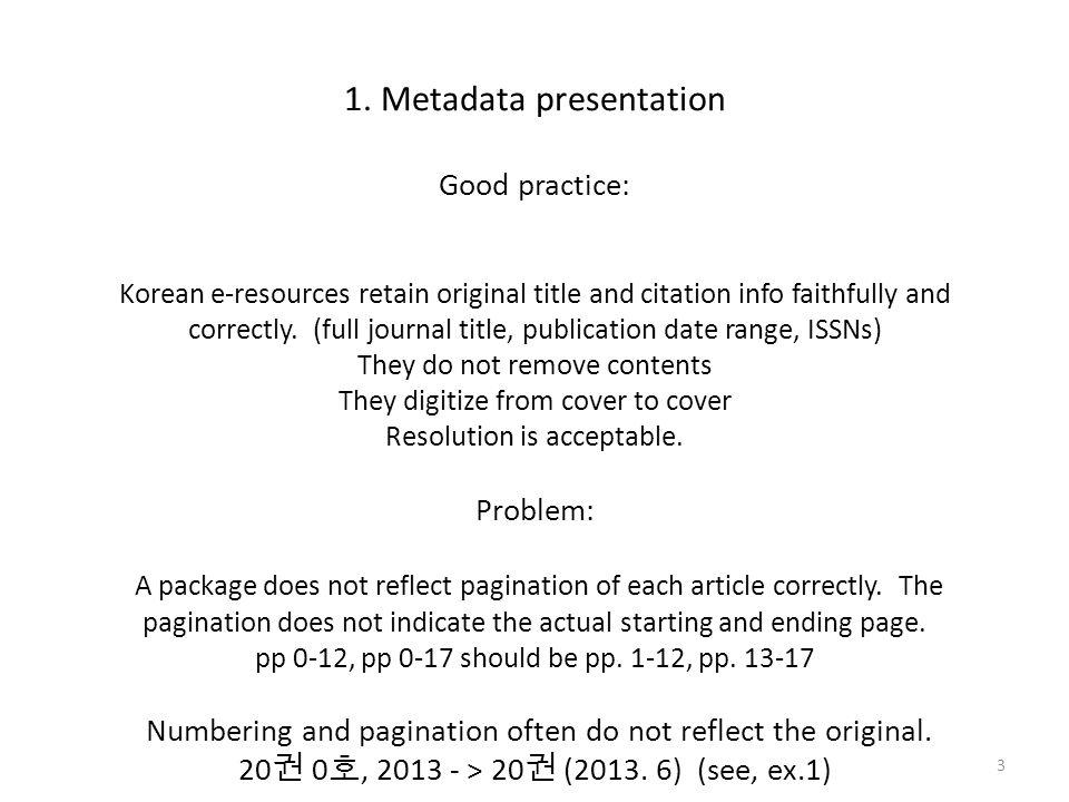 1. Metadata presentation Good practice: Korean e-resources retain original title and citation info faithfully and correctly. (full journal title, publ