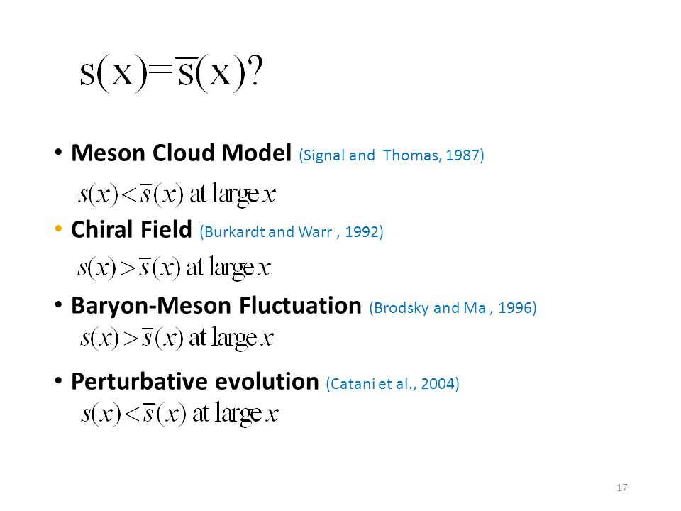 Meson Cloud Model (Signal and Thomas, 1987) Chiral Field (Burkardt and Warr, 1992) Baryon-Meson Fluctuation (Brodsky and Ma, 1996) Perturbative evolut