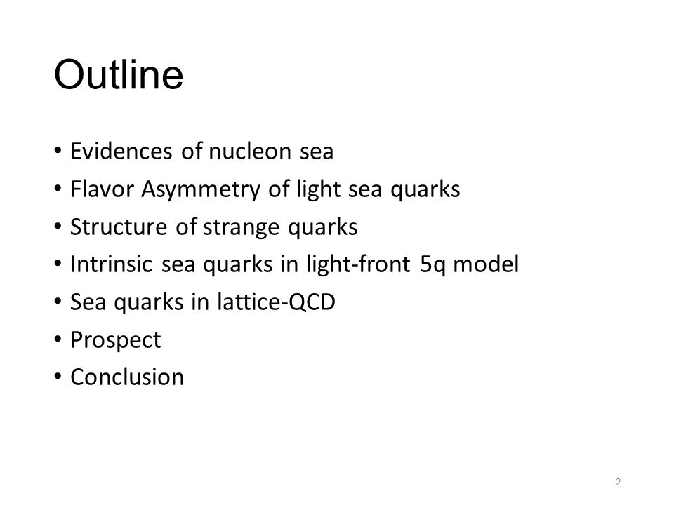 Outline Evidences of nucleon sea Flavor Asymmetry of light sea quarks Structure of strange quarks Intrinsic sea quarks in light-front 5q model Sea qua