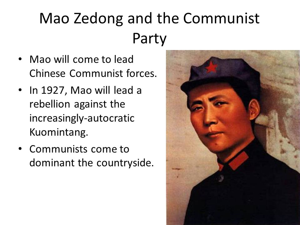 Mao Zedong and the Communist Party Mao will come to lead Chinese Communist forces. In 1927, Mao will lead a rebellion against the increasingly-autocra
